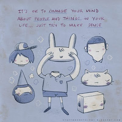 Cartoon - IT'S OK To (HANGE YOUR MIND ABOUT PEOPLE AND THINGS IN YovR LIFE JUST TRY To MAKE SENSE