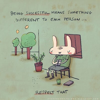 Cartoon - BEING SUCCESS FUL MEANS SOMETHING DIFFERENT To EACH PERSON RESPECT THAT