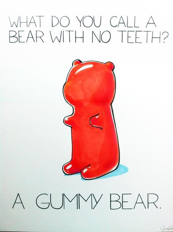 Text - WHAT DO YOU CALL A BEAR WITH NO TEETH? A GUMMY BEAR
