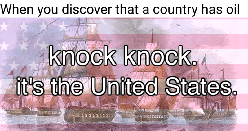"Funny meme featuring a still from Bill Wurtz's ""History of the World"" regarding when the US finds out when another country has oil: image of boats in the sea and text that reads""knock knock it's the united states."""