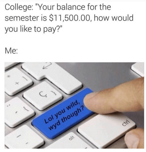 Funny meme about tuition being so stupidly high.