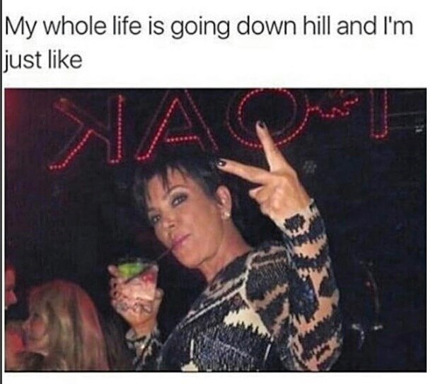 funny meme about partying as your whole life goes downhill