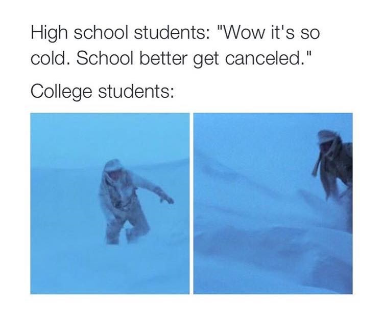 Funny meme about how in high-school, a little snow will get school cancelled, but college kids are like Luke Skywalker in the snow.