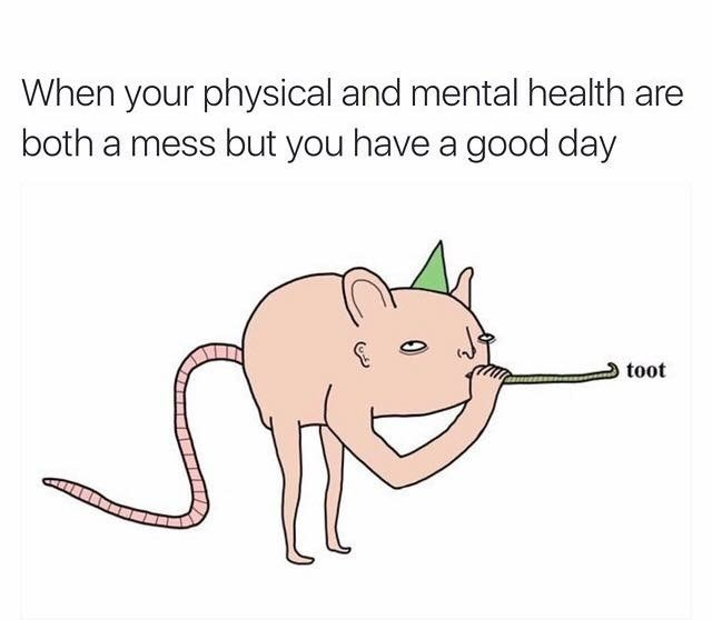 college meme about a student that has physical and mental health issues but today was a good day