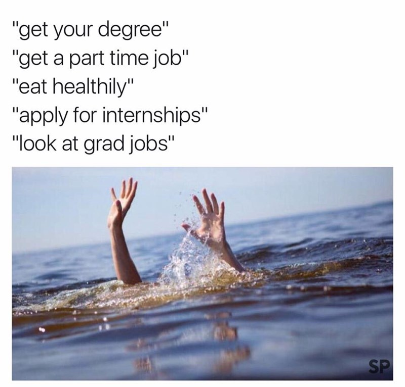 college meme about the drowning feeling of getting degree, part time job, eating healthy and applying for internships