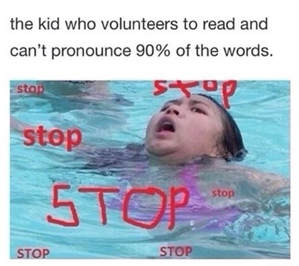 college meme about wanting that kid to stop who can't read or pronounce like 90% of the words