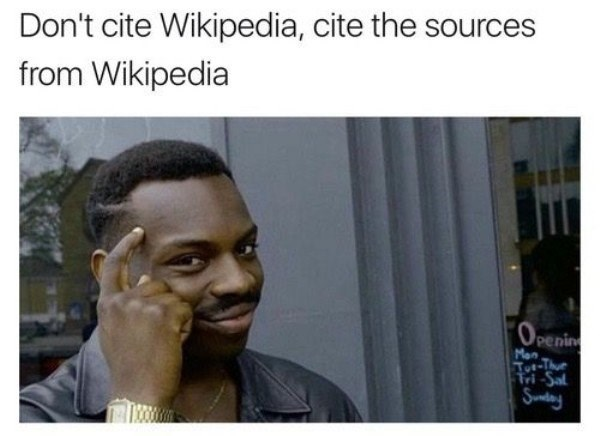 college meme about citing Wikipedia sources, not Wikipedia itself.