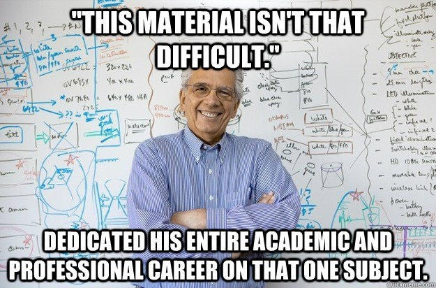 Meme about Rate My Professor on how they will say the material isn't that difficult, even though he dedicated his entire academic and professional career on that subject.