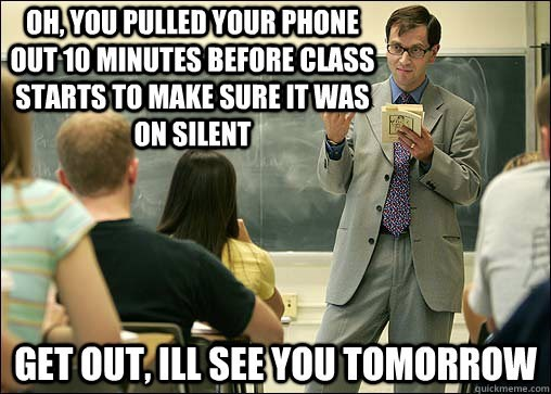 Meme about horrible professor habit of kicking students out because they forgot to put phone on silence.
