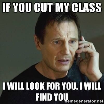Taken meme for Rate My Professor about cutting class and the consequences.