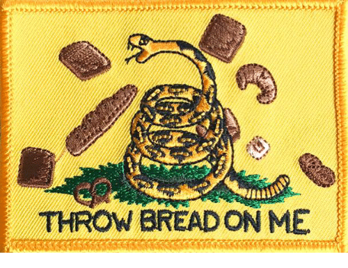 "Funny patch that is a riff of the snake ""Don't Tread On Me"" Flag, but it says ""Throw Bread At Me."""