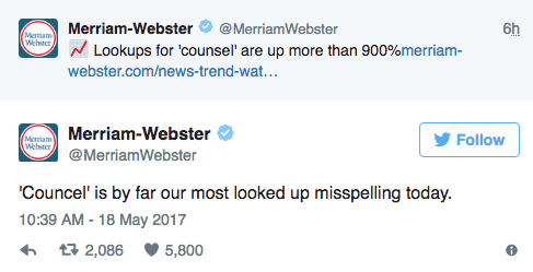 Text - Merriam-Webster @MerriamWebster Мсmam Webster Lookups for 'counsel' are up more than 900%merriam- webster.com/news-trend-wat... Merriam-Webster Follow Meriam Webster @MerriamWebster 'Councel' is by far our most looked up misspelling today. 10:39 AM-18 May 2017 t2,086 5,800 6h