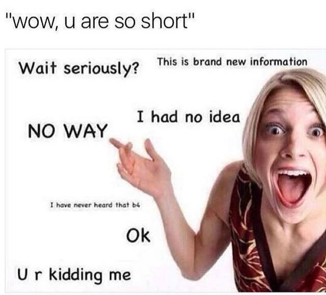 "Funny sarcastic meme where the texts says ""wow you are short"" and the image is a woman feigning surprise, and sarcastic like ""this is brand new information."""