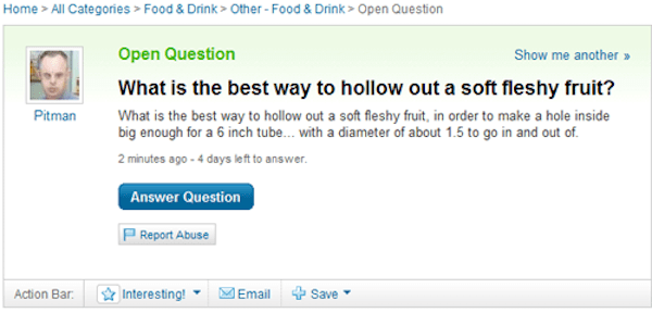 question on Yahoo Answers of a cringeworthy purpose of hollowing out a fleshy fruit to stick a tube in and out of it.