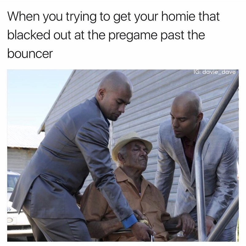 Funny meme of trying to get your friend past a bouncer when he is wasted, photo is of two young men helping an old man in a wheelchair.
