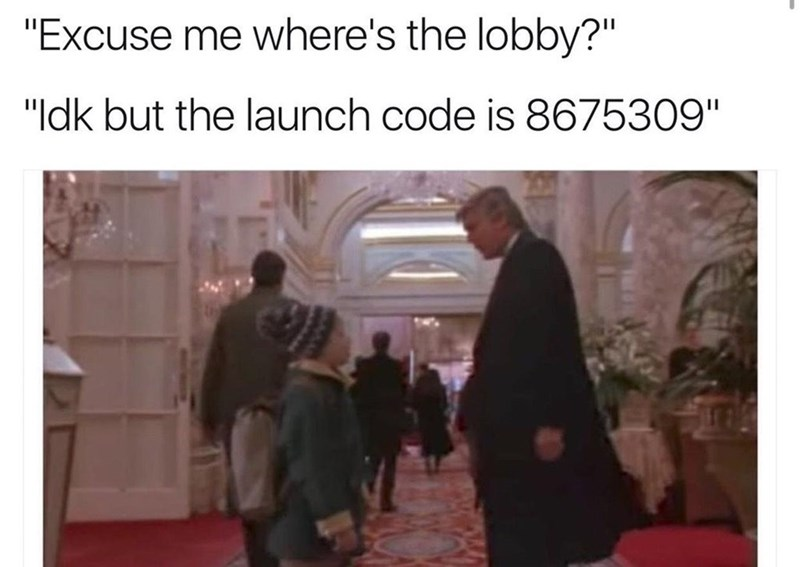 """Text - """"Excuse me where's the lobby?"""" """"Idk but the launch code is 8675309"""""""