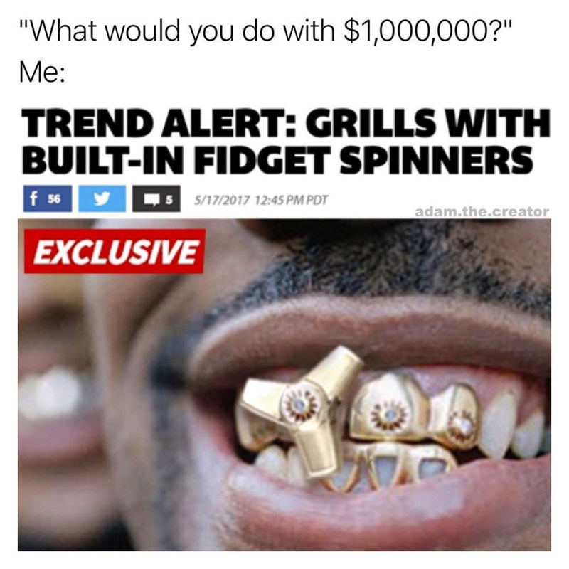 Funny meme about what you would do with a million dollars, grills with built in fidget spinners.