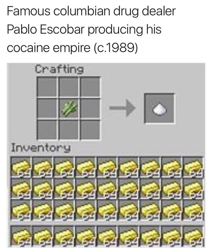 Funny meme using image from the game Minecraft to illustrate Pablo Escobar's career as a legendary drug dealer (cocaine.)