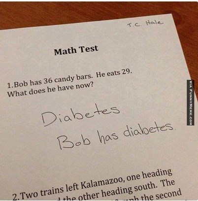 Text - T.C Hale Math Test 1.Bob has 36 candy bars. He eats 29. What does he have now? Diabetes Bob has dialoetes 2.Two trains left Kalamazoo, one heading +he other heading south. The h the second VIA FUNNYMEME.COM