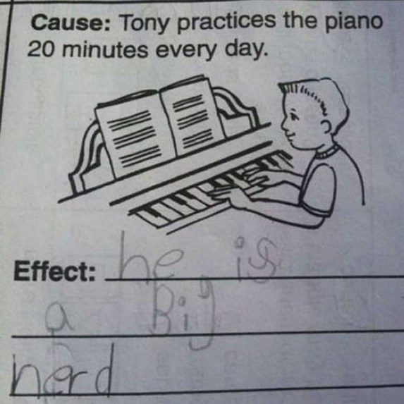 Text - Cause: Tony practices the piano 20 minutes every day. he Effect: hard