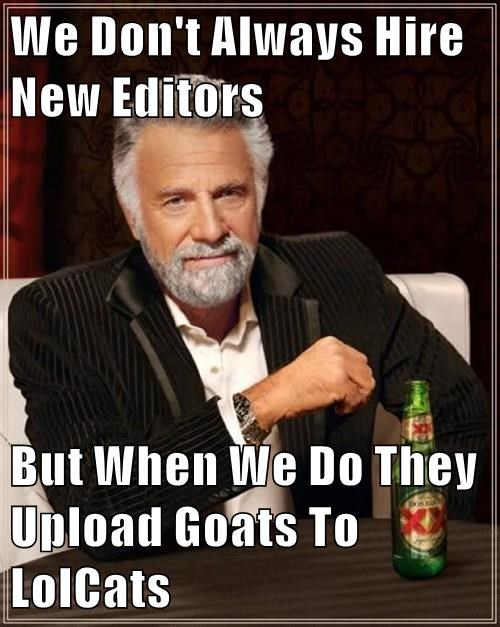 We Don't Always Hire New Editors But When We Do They Upload Goats To LolCats