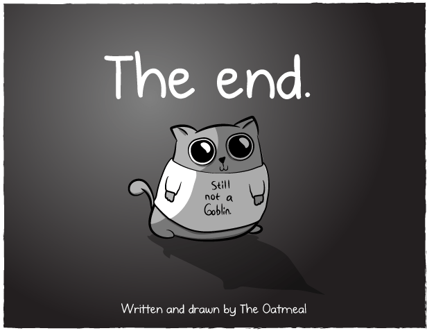 Cartoon - The end. Still not a Goblin Written and drawn by The Oatmeal