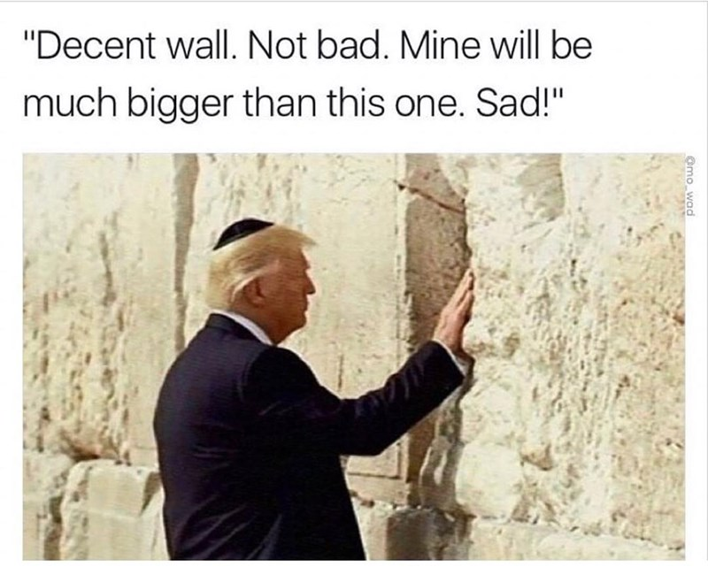 Funny meme of Donald Trump at the Western Wall captioned that he will build a better one.