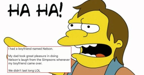Cartoon - HA HA! Ihad a boyfriend named Nelson. My dad took great pleasure in doing Nelson's laugh from the Simpsons whenever my boyfriend came over. We didn't last long LOL