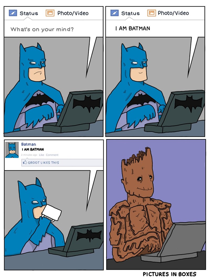 Cartoon - Photo/Video Photo/Video Status Status I AM BATMAN What's on your mind? Batman I AM BATMAN 2 minutes ago Like Comment GROOT LIKES THIS PICTURES IN BOXES