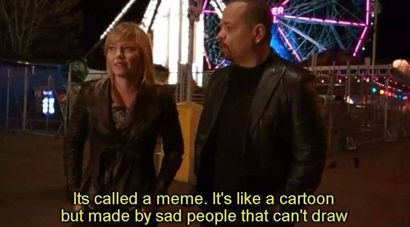 Funny image of characters from Law and ORder talking about how memes are made by people who are sad and can't draw.