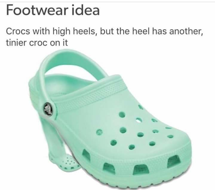 Funny fashion meme that suggests crocs as high heels, but the heel has smaller crocs on them.