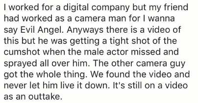 guy who worked as a camera man for porn got a whole load on him by accident