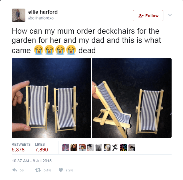 Font - ellie harford Follow @ellharfordxo How can my mum order deckchairs for the garden for her and my dad and this is what dead came RETWEETSLIKES 7,890 5,376 10:37 AM - 8 Jul 2015 56 t5.4K 7.9K