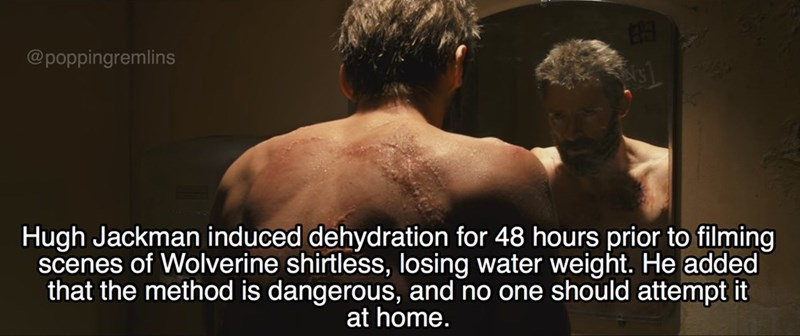 Photo caption - @poppingremlins Hugh Jackman induced dehydration for 48 hours prior to filming scenes of Wolverine shirtless, losing water weight. He added that the method is dangerous, and no one should attempt it at home.