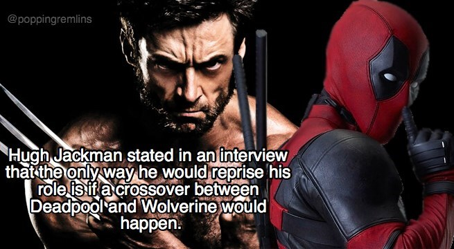 Fictional character - @poppingremlins Hugh Jackman stated in an interview that the only way he would reprise his role is if a crossover between Deadpool and Wolverine would happen
