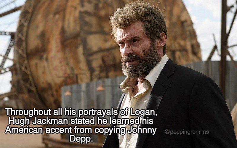 Human - Throughout all his portrayals of Logan, Hugh Jackman stated he learned his American accent from copying Johnny@poppingremlins Depp.
