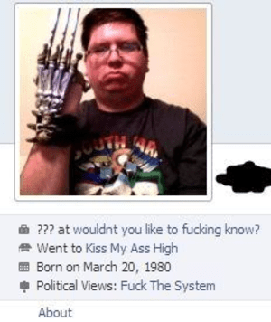 cringey neckbeard - Photo caption - 2?? at wouldnt you like to fucking know? Went to Kiss My Ass High Born on March 20, 1980 Political Views: Fuck The System About
