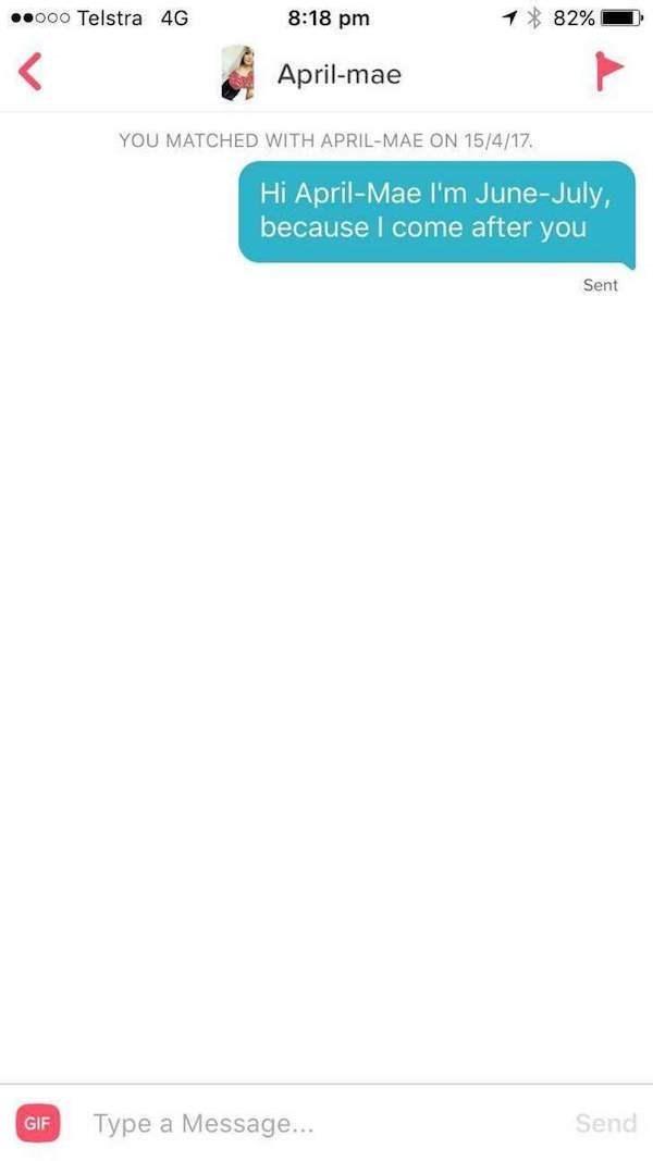 tinder messages Hi April-Mae I'm June-July, because I come after you Sent Send Type a Message... GIF