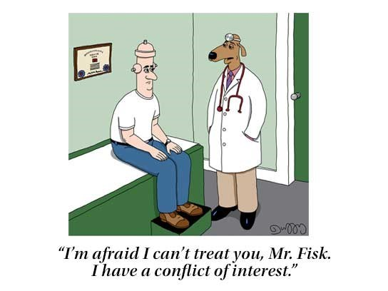 "Cartoon - ""I'm afraid I can't treat you, Mr. Fisk. Ihave a conflict ofinterest."""