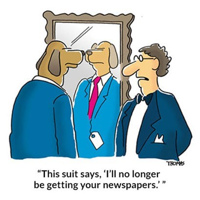 "Cartoon - THOMS ""This suit says, ''ll no longer be getting your newspapers.'"