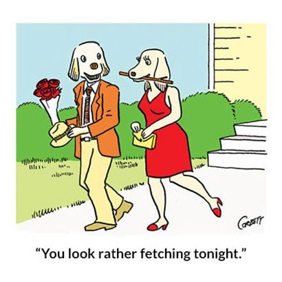 "Cartoon - ""You look rather fetching tonight."""