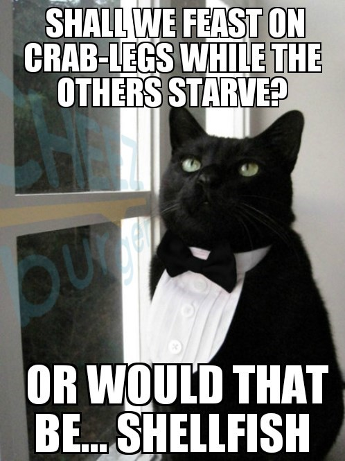 Funny cat meme of a 1-percent rich cat asking if eating crabs would come off a bit SHELLFISH, sounds like selfish.