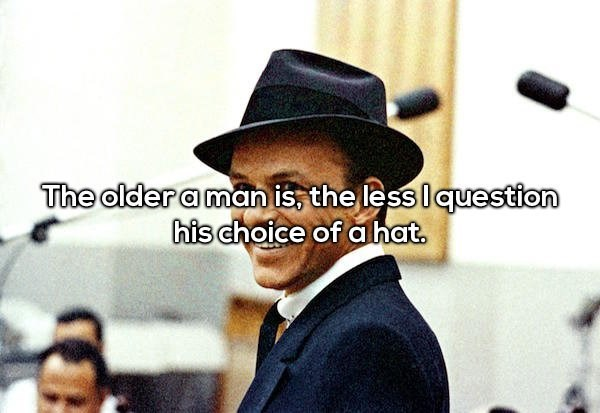 Hat - The oldera man is, the lesslquestion his choice of ahat.