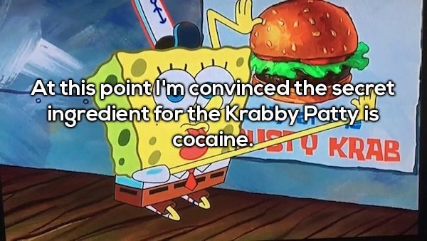 Cartoon - At this point mconvinced the searet ingredient for the Krabby Patty is GOcaine KRAB