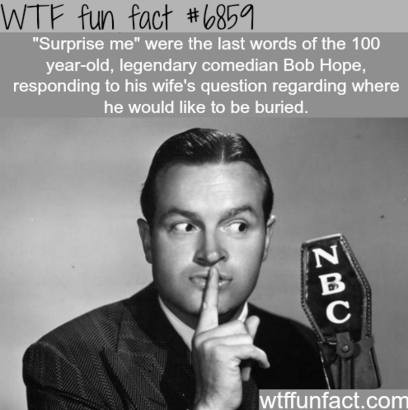 "Album cover - WTF fun fact #6859 ""Surprise me"" were the last words of the 100 year-old, legendary comedian Bob Hope, responding to his wife's question regarding where he would like to be buried. wtffunfact.com NBC"