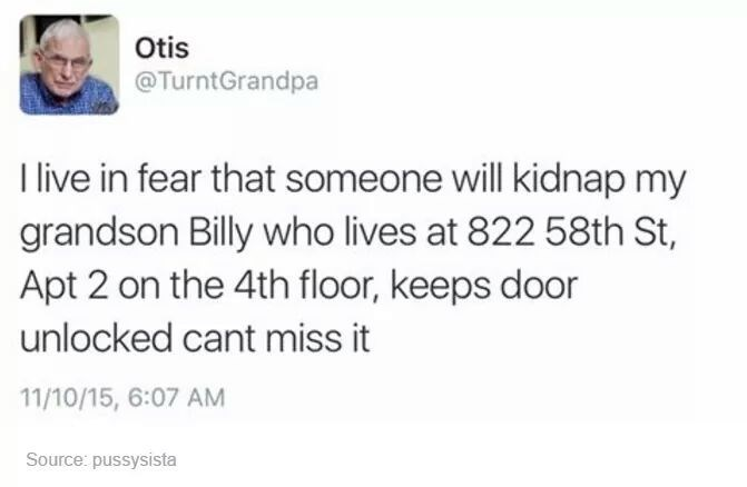 Text - Otis @TurntGrandpa Tlive in fear that someone will kidnap my grandson Billy who lives at 822 58th St, Apt 2 on the 4th floor, keeps door unlocked cant miss it 11/10/15, 6:07 AM Source: pussysista