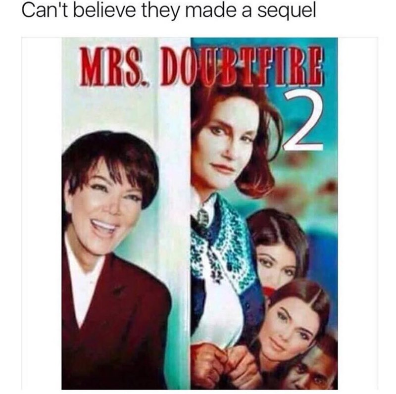 Funny meme that is supposed to be the poster for a sequel to Mrs. Doubtfire, but starring the Kardashians.