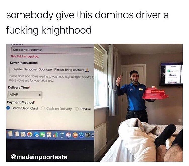 Funny meme about someone who has such a bad hangover he asks the Dominos delivery person to come into his home and bring his pizza to his bed.