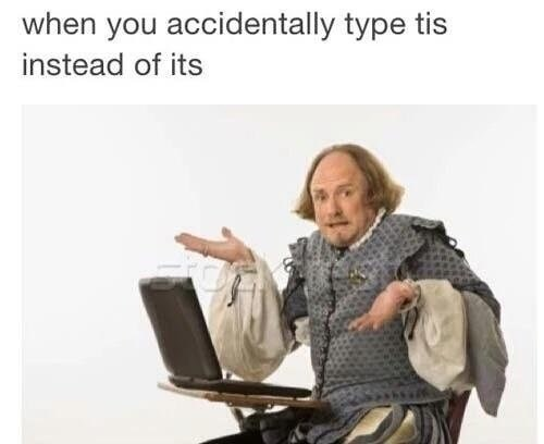 "Funny meme about when you type ""tis"" instead of ""its"" with an image of a person in Elizabethan clothing in front of a computer shrugging."