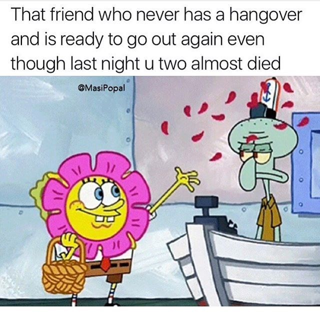 Funny meme about that friend everyone has who never has a hangover and is ready to go out after you almost died.